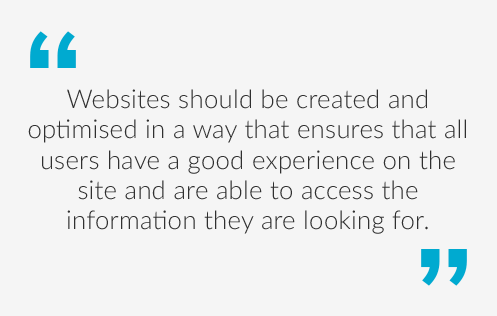 Quote saying Websites should be created and optimised in a way that ensures that all users have a good experience on the site and are able to access the information they are looking for.